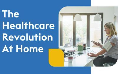 The Healthcare Revolution At Home